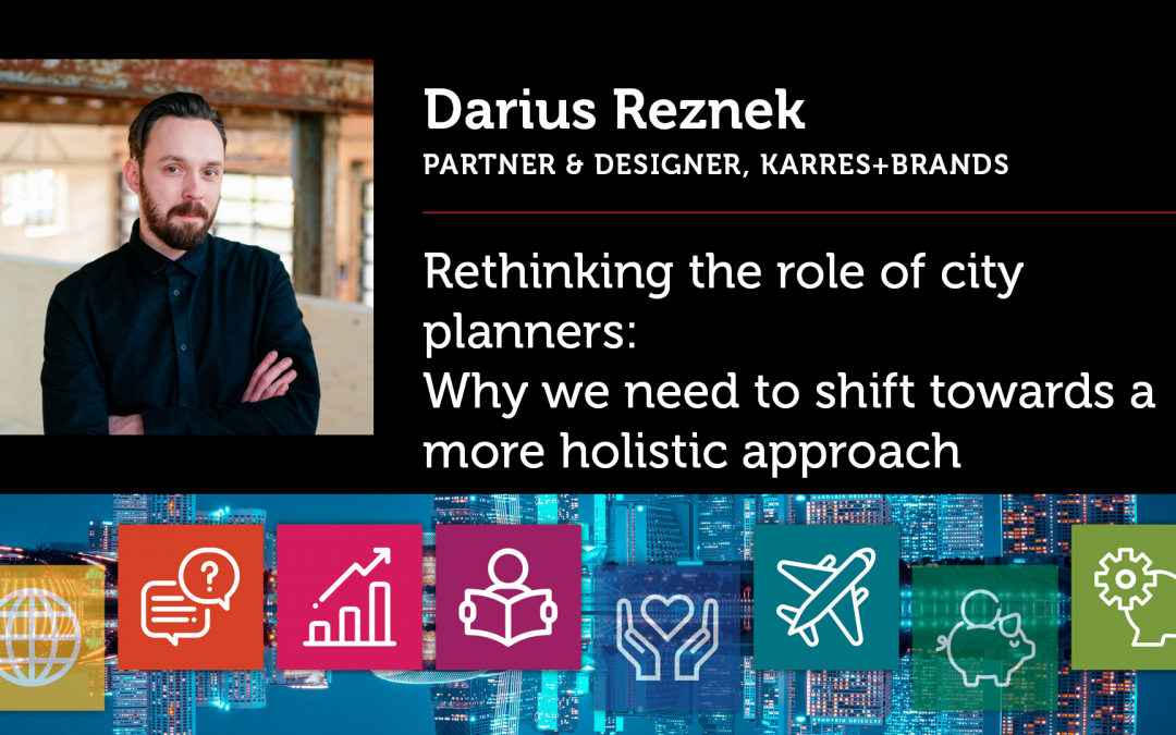 Rethinking the role of city planners: Why we need to shift towards a more holistic approach