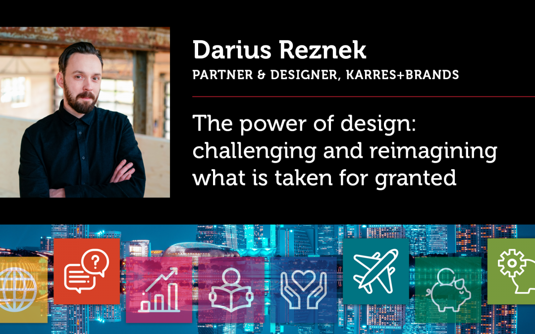 The power of design: challenging and reimagining what is taken for granted