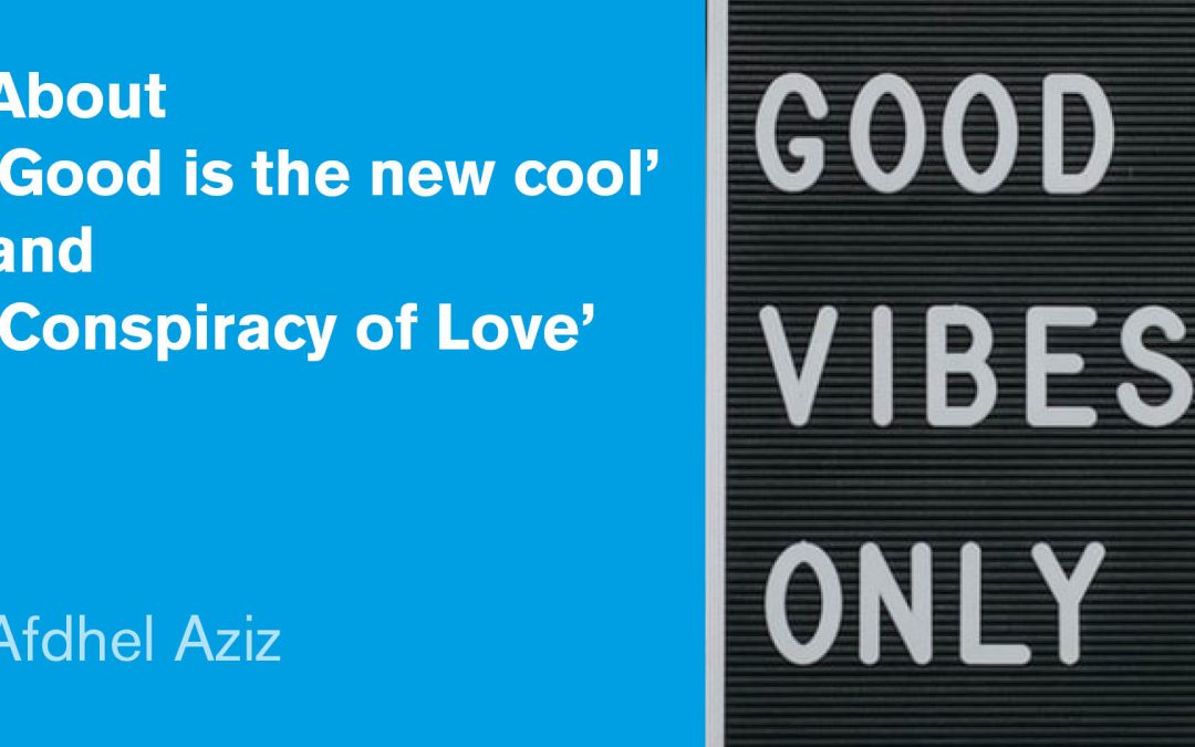 About 'Good is the new cool' and 'Conspiracy of Love'