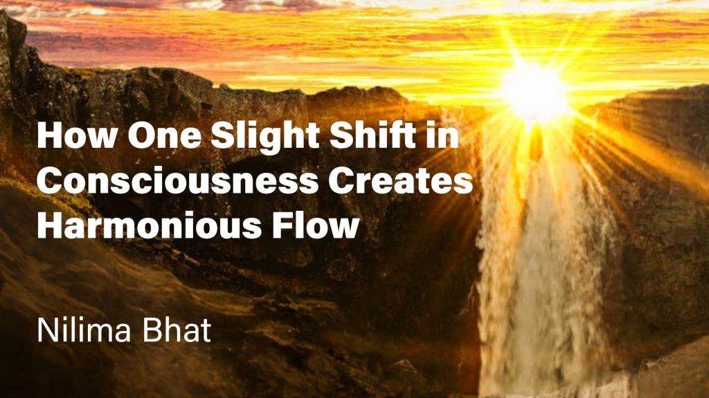 How One Slight Shift in Consciousness Creates Harmonious Flow