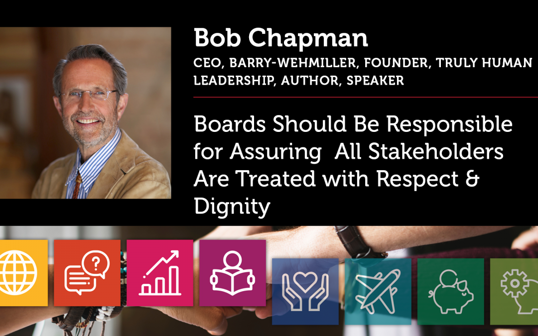Boards Should Be Responsible for Assuring All Stakeholders Are Treated with Respect & Dignity