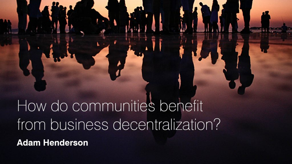 How do communities benefit from business decentalization