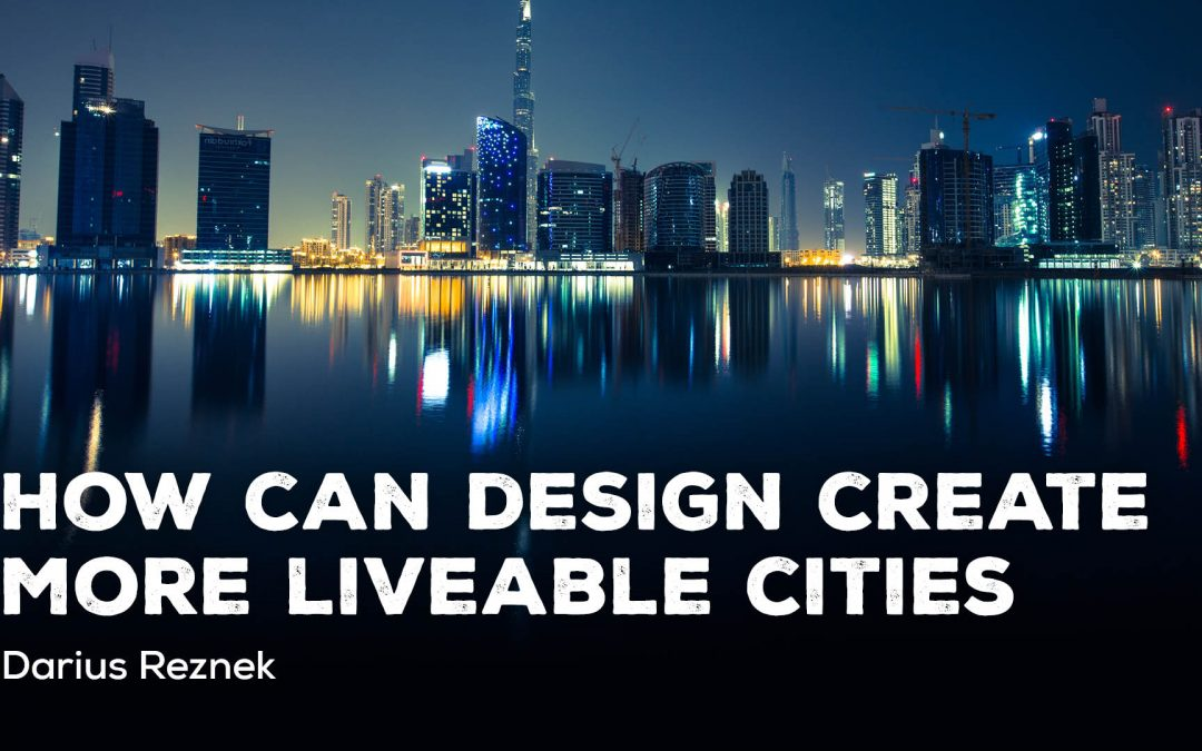 How can design help to create more liveable and sustainable cities?