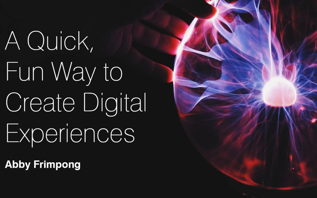 A Quick, Fun Way to Create Digital Experiences