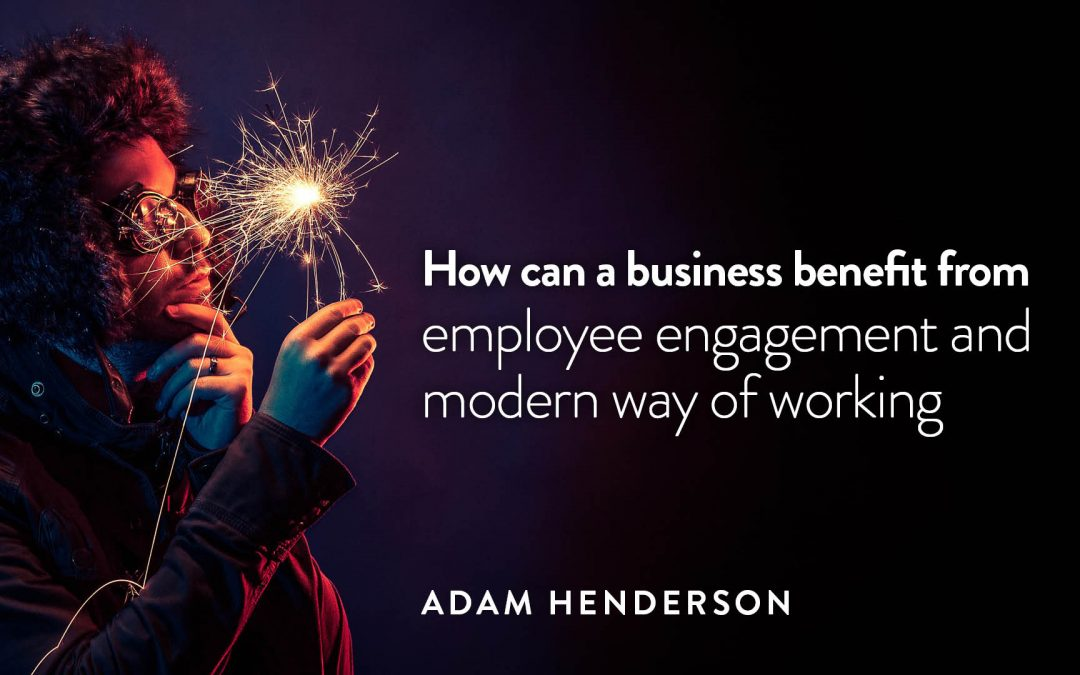 How can a business benefit from employee engagement & modern way of working