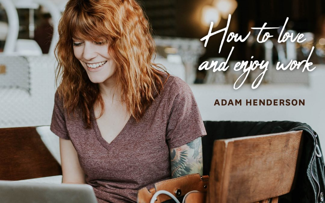 How to love & enjoy work by creating a healthy work-life integration