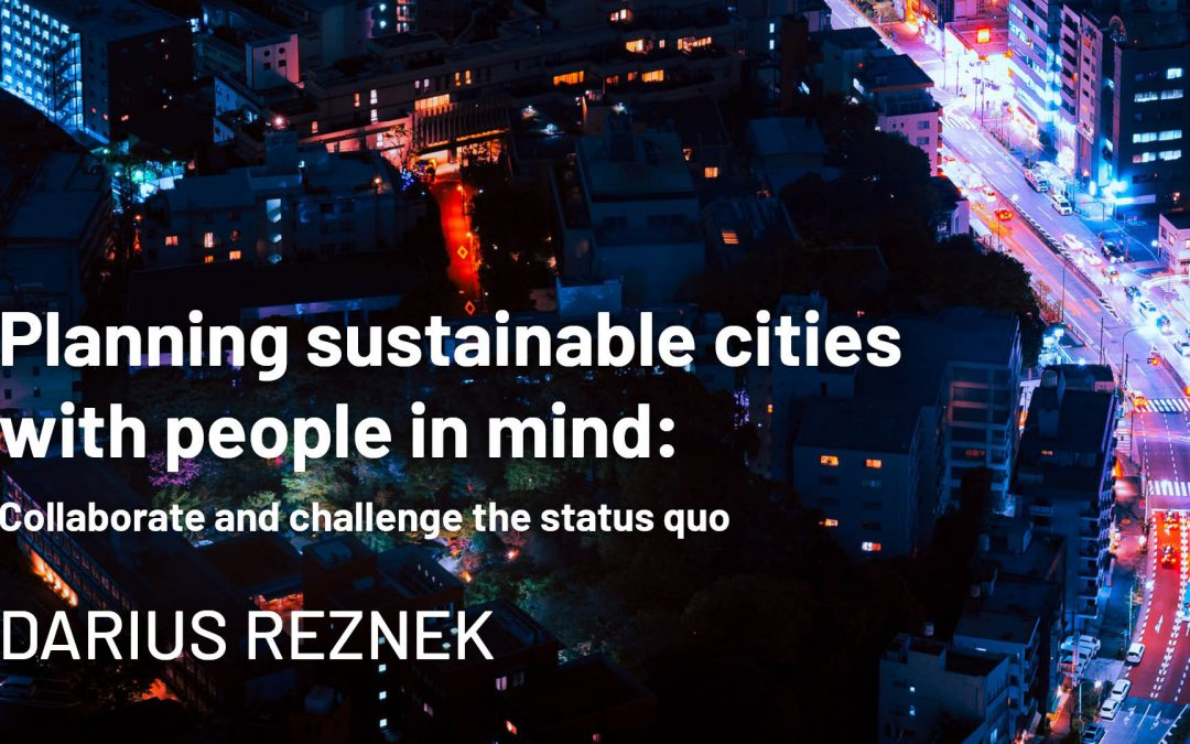 Planning sustainable cities with people in mind: Collaborate and challenge the status quo
