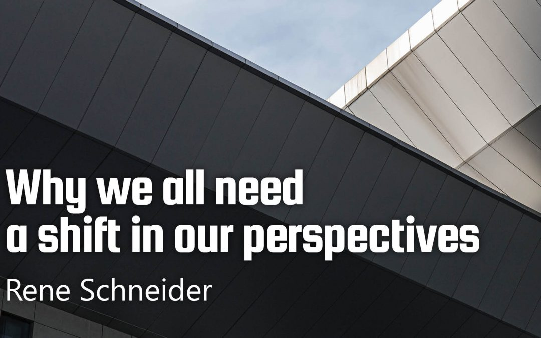 Why we all need a shift in our perspectives