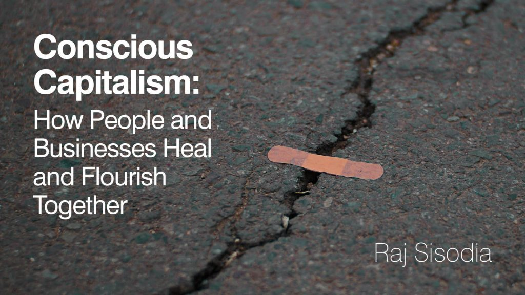 Conscious Capitalism: How People and Businesses Heal and Flourish Together