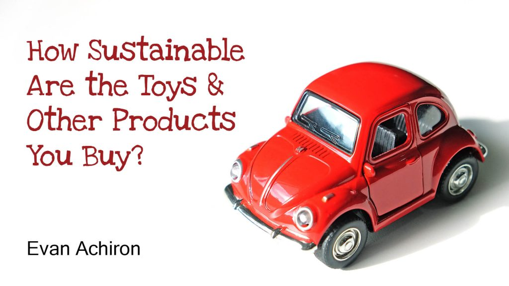 How Sustainable Are the Toys & Other Products You Buy?