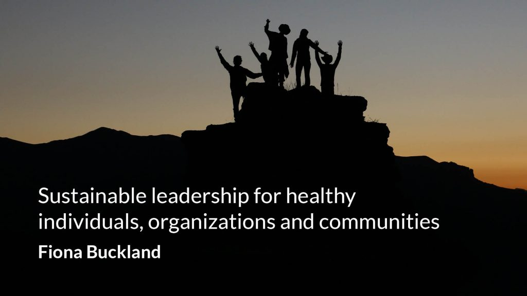 Sustainable leadership for healthy individuals, organizations and communities