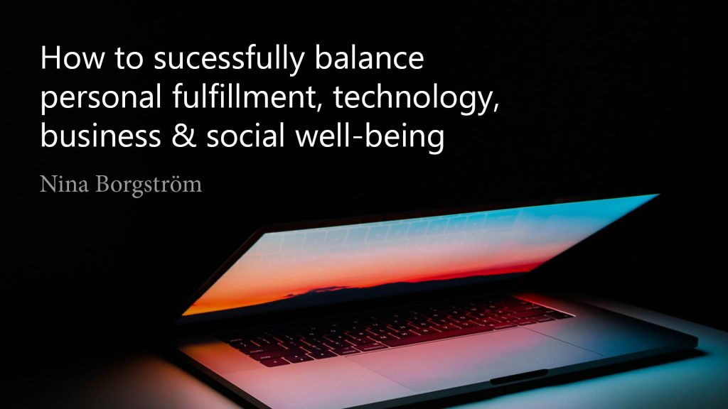 How to sucessfully balance personal fulfillment, technology, business & social well-being