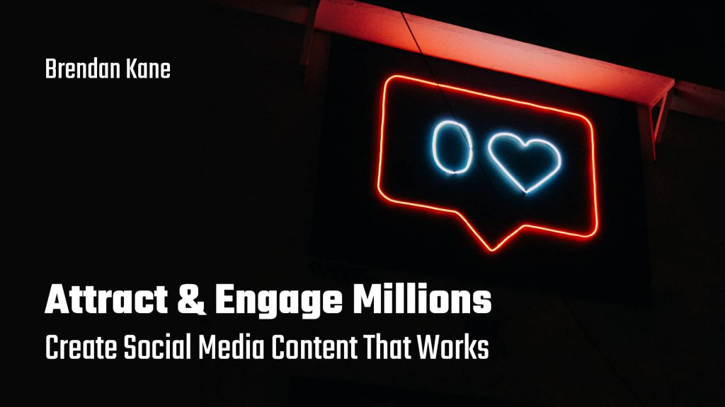 Attract & Engage Millions - Create Social Media Content That Works