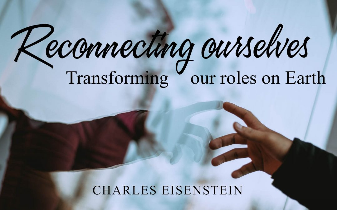 Reconnecting ourselves – Transforming our roles on Earth