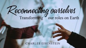 Reconnecting ourselves - Transforming our roles on Earth