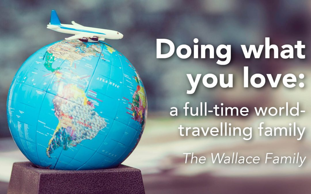 Doing what you love: a full-time world-travelling family