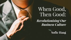 When Good, Then Good: Revolutionising Our Business Culture