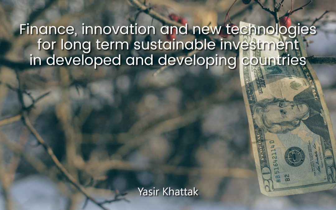 Finance, innovation and new technologies for long term sustainable investment in developed and developing countries