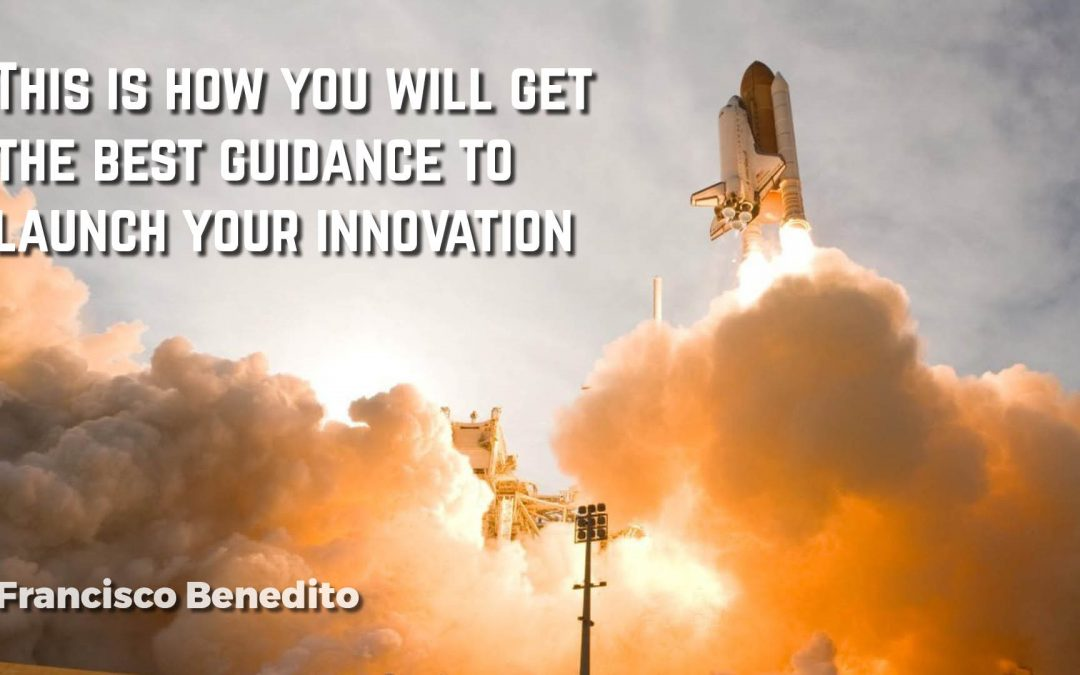 This is how you will get the best guidance to launch your innovation