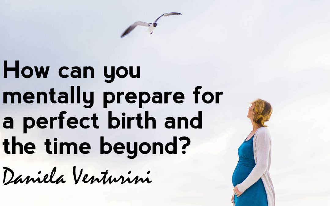 How can you mentally prepare for a perfect birth and the time beyond?