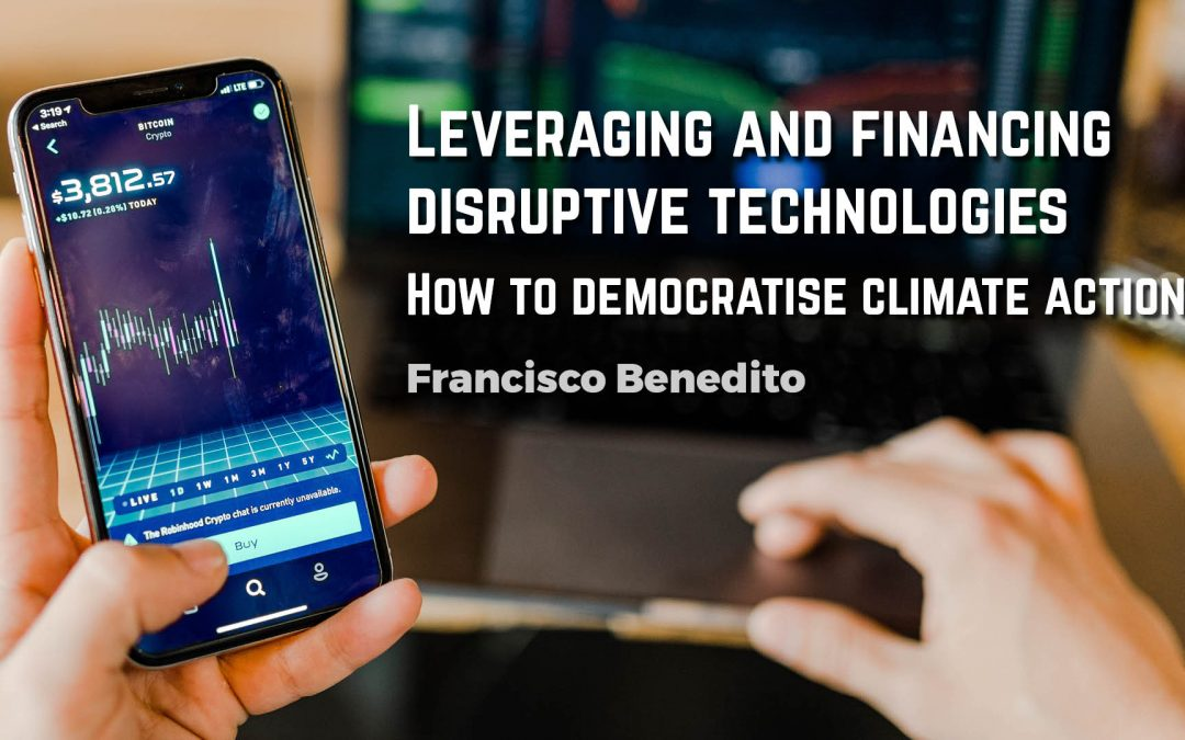 Leveraging and financing disruptive technologies – How to democratise climate action