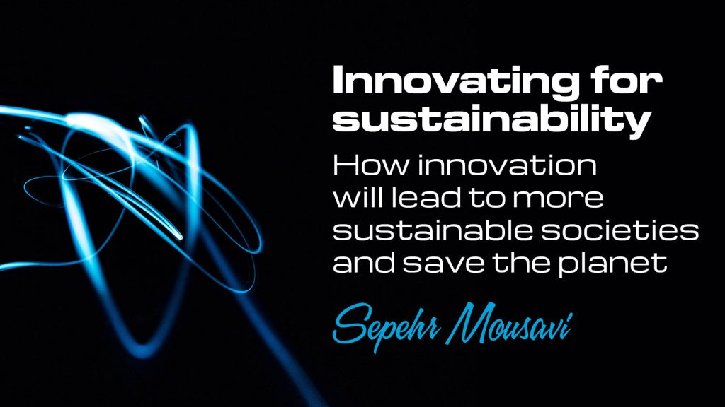 Innovating for sustainability - How innovation will lead to more sustainable societies and save the planet